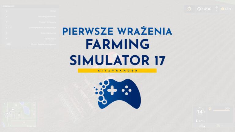 Pierwsze wrażenia - Farming Simulator 17