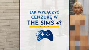Jak wyłączyć cenzurę w The Sims 4? Poradnik