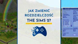 Jak zmienić rozdzielczość w The Sims 2
