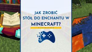 Jak zrobić stół do enchantu Minecraft?