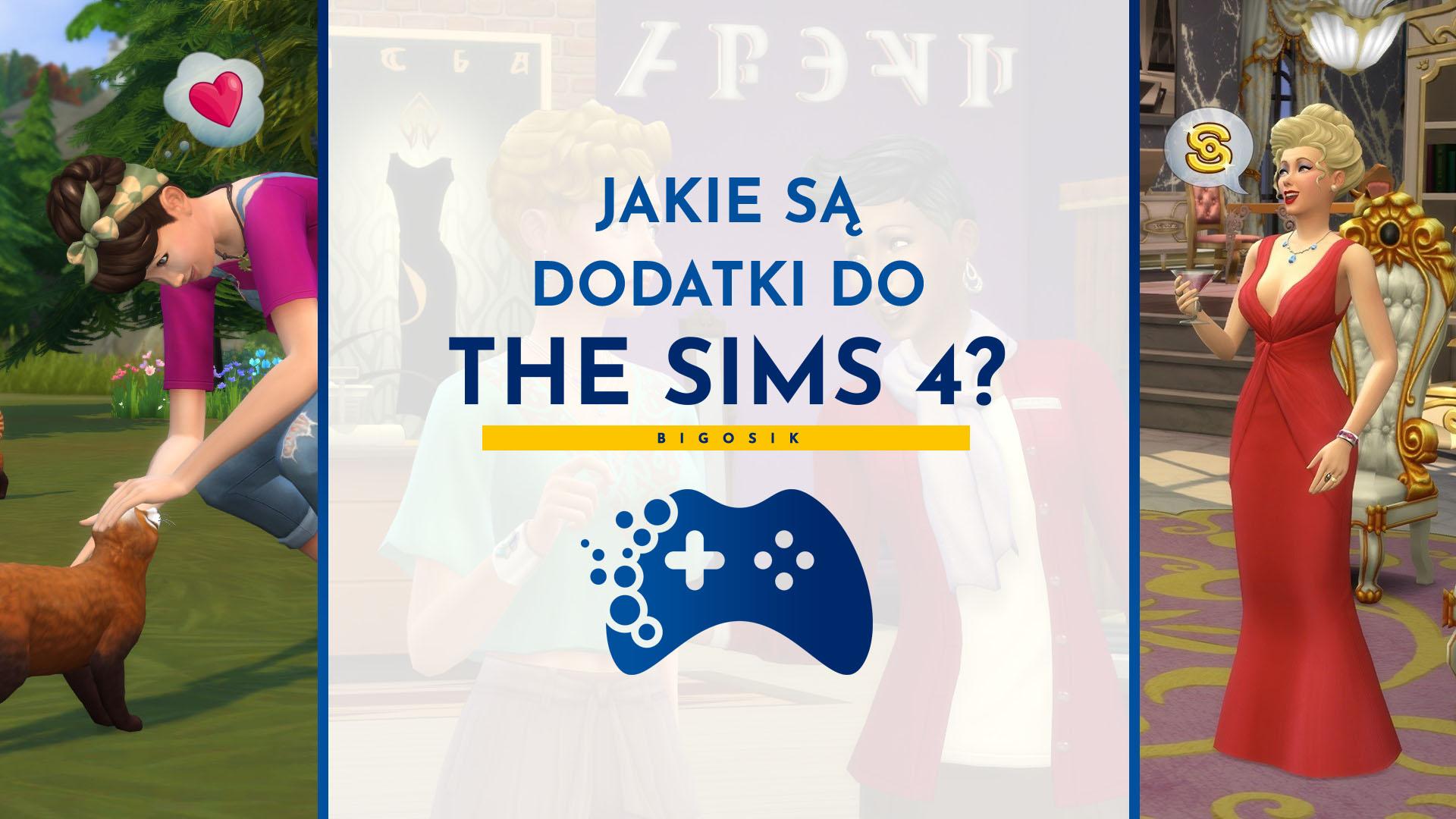 Jakie są dodatki do The Sims 4 i ile kosztują?