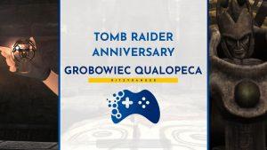 Tomb Raider Anniversary - Grobowiec Qualopeca