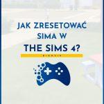 jak zresetować sima w the sims 4