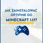 Jak pobrać i zainstalować OptiFine do Minecraft 1.17?