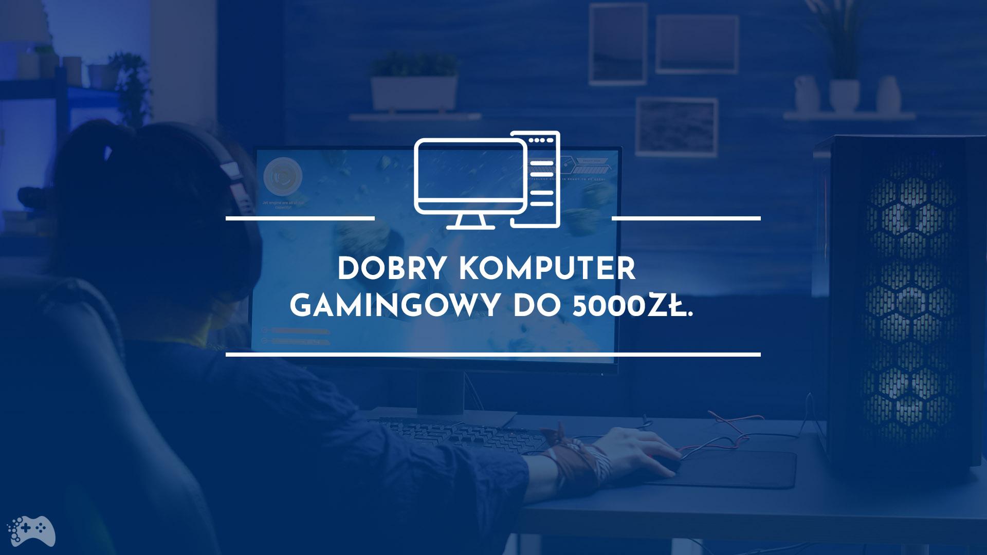 Poradnik zakupowy dobry komputer do gier