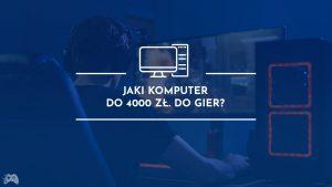 Jaki komputer do gier za 4000 złotych?