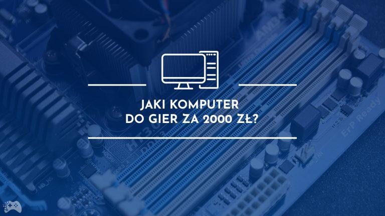 Jaki komputer do gier za 2000 złotych? Gotowe zestawy
