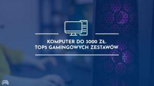 Komputer do gier za 3000 złotych