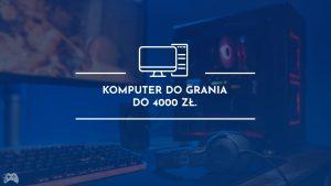 Komputer do grania za 4000 zł