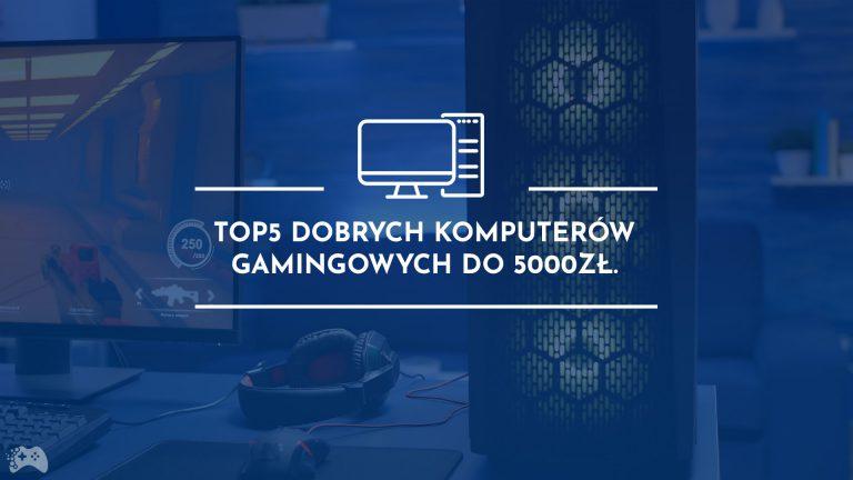 TOP5 zestawów komputerowych do gier za 5000 zł