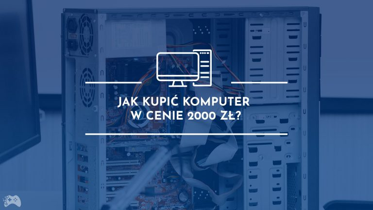 Jak kupić komputer w cenie 2000 zł.