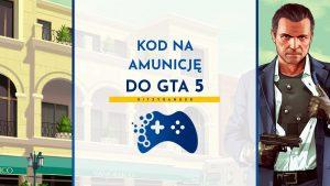 Kod na amunicję do GTA 5