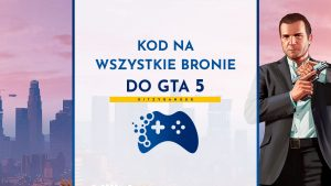 Kod na wszystkie bronie do GTA 5