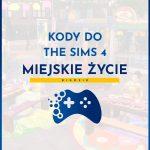 Kody do The Sims 4 Miejskie Życie