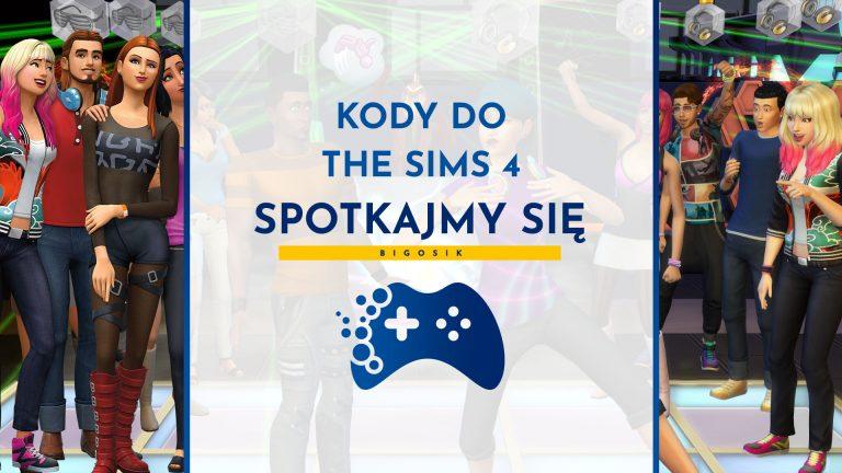 Kody do The Sims 4 Spotkajmy się