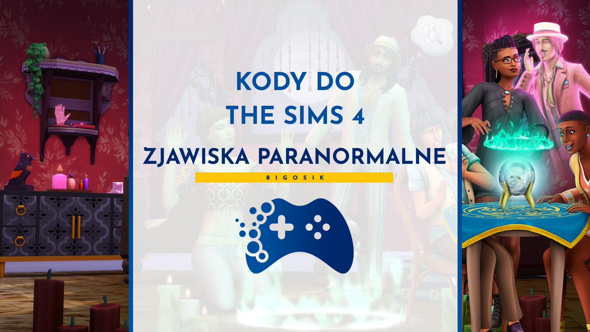 Kody do The Sims 4 Zjawiska paranormalne