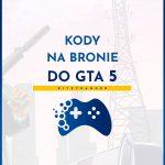 Kody na bronie do GTA 5