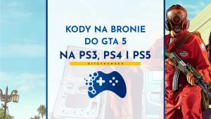 Kody na bronie do GTA 5 na PS3, PS4 i PS5